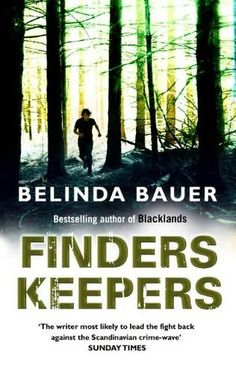 Finders Keepers   Belinda Bauer A sequel to Blacklands though it could stand alone. The story of disappearing children on Exmoor. A good read which retains your interest because of some interesting characters.