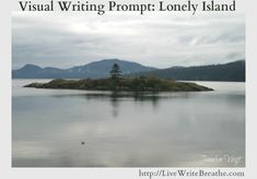 Visual Writing Prompt: Lonely Island via @JanalynVoigt | Live Write Breathe