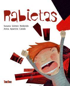 Rabietas de Susana Gómez Redondo, Anna Aparicio .El protagonista de esta historia pone palabras a sus sentimientos más básicos: la felicidad y el enfado en relación con su entorno, con sus padres. De 3 a 6 años