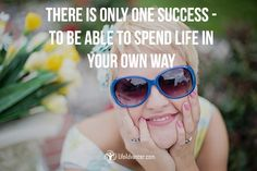 There is only one success - to be able to spend life in your own way. #lifeadvancer | @lifeadvancer