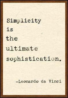 シンプルさこそが究極の洗練性である。  レオナルド・ダ・ヴィンチ