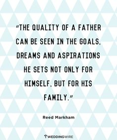 """""""The quality of a father can be seen in the goals. Dreams and aspirations he sets no only for himself. But for his family."""""""