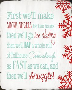 """First we'll make snow angels for two hours then we'll go ice skating then we'll eat a whole roll of Tollhouse cookiedough as fast as we can, and then we'll snuggle!"" <3 Elf"