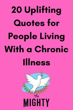 20 Uplifting Quotes for People Living With a Chronic Illness | The Mighty #chronicillness