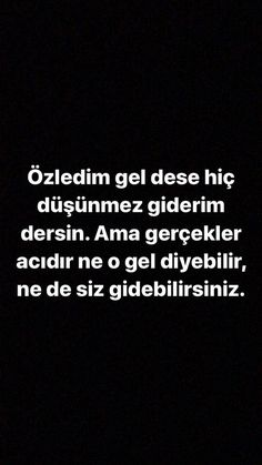 Özledim gel dese hiç düşünmez giderim dersin. Ama gerçekler acıdır ne o gel diyebilir, nede siz gidebilirsiniz... Cool Words, Best Quotes, Quotations, Sad, Cards Against Humanity, My Love, Pictures, Best Quotes Ever, Quotes