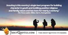 """""""Scouting is this country's single best program for building character in youth and instilling positive religious and family values and has been for nearly a century. High Quotes, Daily Quotes, Best Quotes, Campfire Quotes, Scout Quotes, Family Values, Jokes Quotes, Scouting, Barre"""