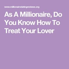 As A Millionaire, Do You Know How To Treat Your Lover