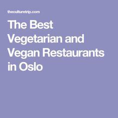 The Best Vegetarian and Vegan Restaurants in Oslo