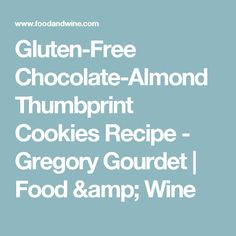 Gluten-Free Chocolate-Almond Thumbprint Cookies Recipe  - Gregory Gourdet | Food & Wine