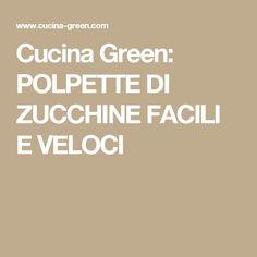 Cucina Green: POLPETTE DI ZUCCHINE FACILI E VELOCI