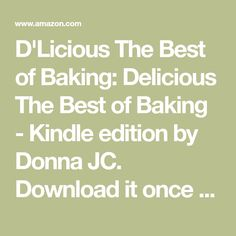 D'Licious The Best of Baking: Delicious The Best of Baking - Kindle edition by Donna JC. Download it once and read it on your Kindle device, PC, phones or tablets. Use features like bookmarks, note taking and highlighting while reading D'Licious The Best of Baking: Delicious The Best of Baking.