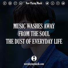 Music washes away from the soul the dust of everyday life #music #quotes #quote #life #edmfamily #plur #rave #edm