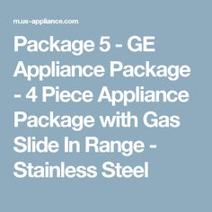 Package 5 - GE Appliance Package - 4 Piece Appliance Package with Gas Slide In Range - Stainless Steel