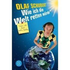 Wie ich die Welt retten würde, wenn ich Zeit dafür hätte  Amazon.de  Olaf  Schubert  Bücher da8f4f9ae5