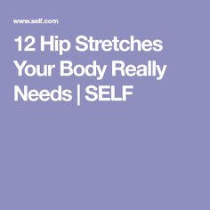 12 Hip Stretches Your Body Really Needs | SELF