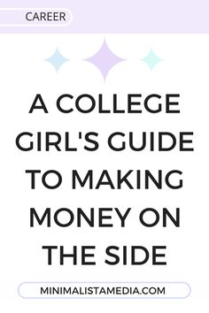 """Minimalista media - """"a College girl's guide to Making Money On the Side"""". Are you running low on cash? are you a """"broke college student"""" and want to make money online? Read how to make money on the side while still having time for studying, and having fun in college."""