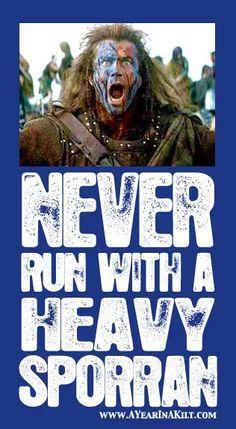 Never run with a heavy sporran. Scottish Humour.