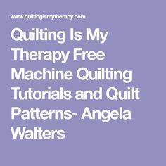 Quilting Is My Therapy  Free Machine Quilting Tutorials and Quilt Patterns- Angela Walters