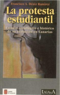 La protesta estudiantil : estudio sociológico e histórico de su evolución en Canarias / Francisco A. Déniz Ramírez.-- Madrid : Talasa, D.L.1999. http://absysnetweb.bbtk.ull.es/cgi-bin/abnetopac?TITN=115529