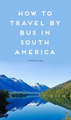 What to know about traveling by bus in South America #SouthAmericaTravel