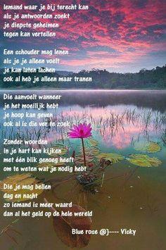 """Mooi.......""""Iemand waar je bij terecht kan """"....(en die bij jouw  terecht kan)....L.Loe Meant To Be, Wisdom, Mountains, Love, Words, Quotes, Travel, Outdoor, Dutch"""
