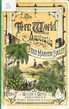 The fern world of Australia, with homes of the Queensland species. - Biodiversity Heritage Library