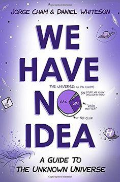 We Have No Idea: A Guide to the Unknown Universe by Jorge... https://smile.amazon.com/dp/0735211515/ref=cm_sw_r_pi_dp_x_Ms8jzb981Q3J3