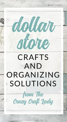 Dollar Store Crafts and Organizing Solutions from The Crazy Craft Lady