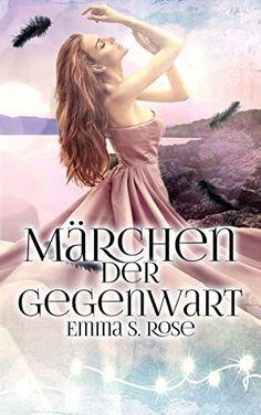 Märchen der Gegenwart eBook: Emma S. Rose: Amazon.de: Kindle-Shop