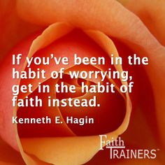 If you've been in the habit of worrying, get in the habit of faith instead. Kenneth E Hagin #faith
