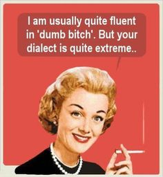 "I know a few ""women"" who speak this language. Ha!"