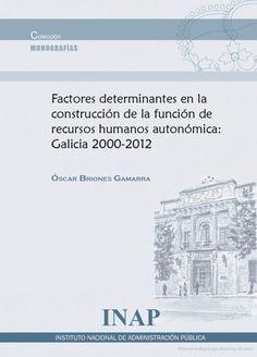 Factores determinantes en la construcción de la función de recursos humanos autonómica : Galicia 2000-2012 / Óscar Briones Gamarra