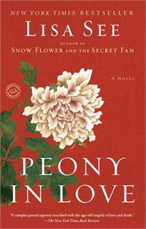 Peony In Love: A Novel - Beautifully tragic and wonderfully written, the story took many unexpected twists but I do love historical fiction and I loved the detailing of Chinese life that See includes in all her novels.