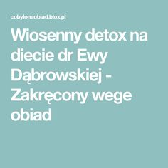 Wiosenny detox na diecie dr Ewy Dąbrowskiej - Zakręcony wege obiad Menu, Health, Fitness, Menu Board Design, Health Care, Healthy, Keep Fit, Menu Cards, Rogue Fitness