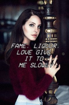 Lana Del Rey - Gods & Monsters _ Fame, liquor, love, give it to me slowly.