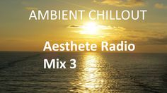 Ambient Chillout Mix - Aesthete Radio Mix 3