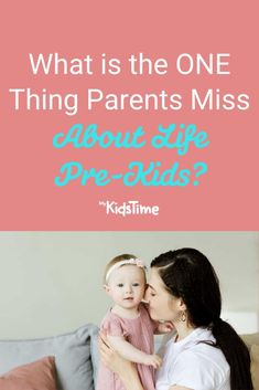 What is the One Thing Parents Miss Most About Life Pre-Baby? Parenting Advice, The One, Toddlers, Parents, Babies, Kids, Young Children, Dads, Young Children