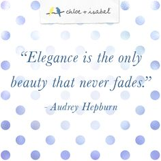 """Elegance is the only beauty that never fades"" - Audrey Hepburn"
