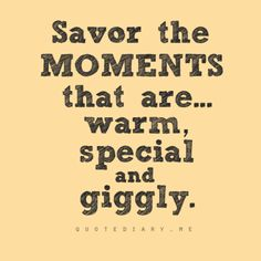 Savor the moments...great scrapbooking quote!