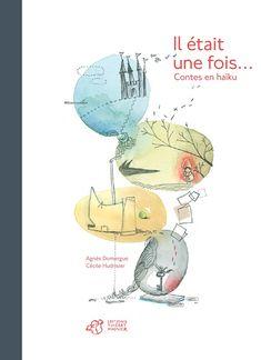 Il était une fois... Contes en haïku  d'Agnès Domergue, illustré par Cécile Hudrisier  Éditions Thierry Magnier