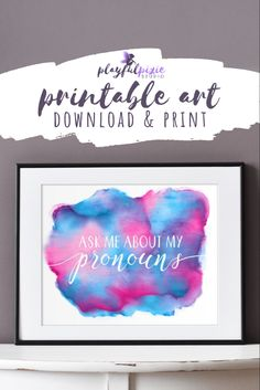 """Trans Art Printable """"Ask me about my pronouns"""" Trans Art, Ask Me, Printable Wall Art, Transgender, Watercolor Art, Pixie, Typography, Inspirational Quotes, Printables"""