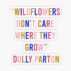 Quotable Quotes, Book Quotes, Life Quotes, Pretty Quotes, Amazing Quotes, Wild Flower Quotes, Meaningful Quotes, Inspirational Quotes, Dolly Parton Quotes