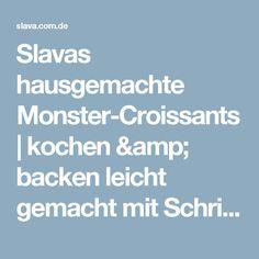 Slavas hausgemachte Monster-Croissants | kochen & backen leicht gemacht mit Schritt für Schritt Bilder von & mit Slava