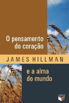 """""""O pensamento do coração e a alma do mundo"""", de James Hillman"""