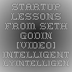 Start-up Lessons from master entrepreneur, storyteller and author extraordinaire, Seth Godin.