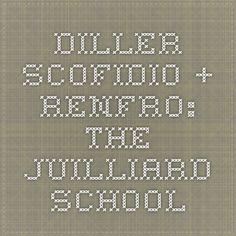 diller scofidio + renfro: THE JUILLIARD SCHOOL