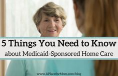 5 Things You Need to Know about Medicaid-Sponsored Home Care