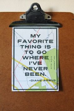 "Wanderlust Art Print - Diane Arbus Travel Quote on Upcycled Map - ""My favorite thing is to go where I've never been. Oh The Places You'll Go, Places To Travel, Travel Stuff, Travel Destinations, Fun Travel, Travel Tourism, Winter Travel, On The Road Again, To Infinity And Beyond"