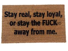Stay real, stay loyal, or stay the FUCK away from me™. funny rude doormat from Damn Good Doormats Cool Doormats, Funny Doormats, Stay Away Quotes, Fake Friends, Funny Friends, Funny Rude Quotes, Funny Signs For Work, Man Cave Doors, Loyal Quotes