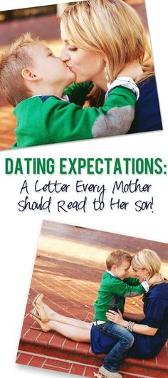 dating expectations from a mom to her son... perfect!!